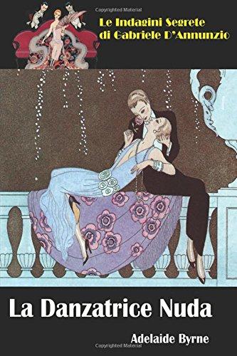 La Danzatrice Nuda (Le Indagini Segrete di Gabriele D'Annunzio) (Italian Edition)