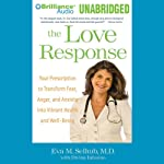 The Love Response: Your Prescription to Turn Off Fear, Anger, and Anxiety to Achieve Vibrant Health and Transform Your Life | Eva M. Selhub, M.D.