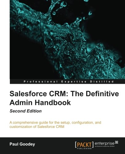 Handbook Crm - Salesforce CRM: The Definitive Admin Handbook - Second Edition