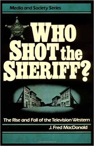 Who Shot the Sheriff?: Rise and Fall of the Television Western (Media & Society Series)