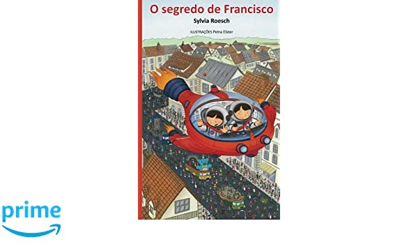 O segredo de Francisco (Portuguese Edition): Sylvia Roesch, Petra Elster: 9781494999858: Amazon.com: Books
