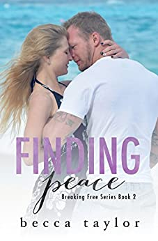Finding Peace (Breaking Free Series Book 2) by [Taylor, Becca]