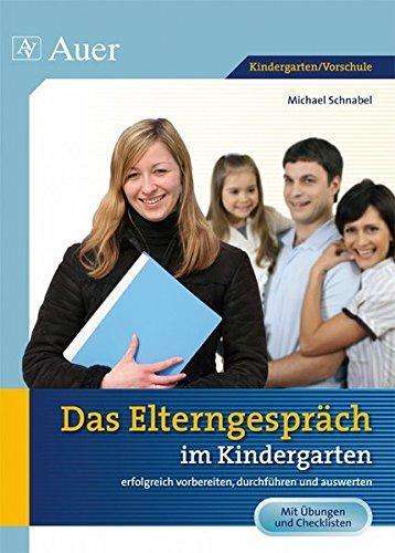 Das Elterngespräch im Kindergarten: erfolgreich vorbereiten, durchführen und auswerten (Kindergarten)