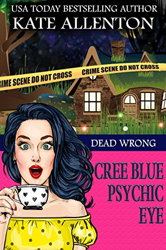 Dead Wrong (A Cree Blue Psychic Eye Mystery Book 1) by [Allenton, Kate]