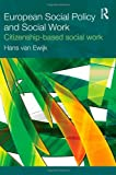 European Social Policy and Social Work : Citizenship-Based Social Work, Van Ewijk, Hans, 0415545234