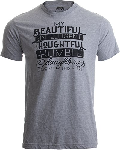 Ann Arbor T-shirt Co. My Beautiful Intelligent Daughter Gave Me This- Funny Dad Grandpa Father T-Shirt-(Adult,L)