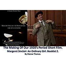 The Making Of Our 1920's Period Short Film. Margaret Sinclair An Ordinary Girl. Booklet 2.