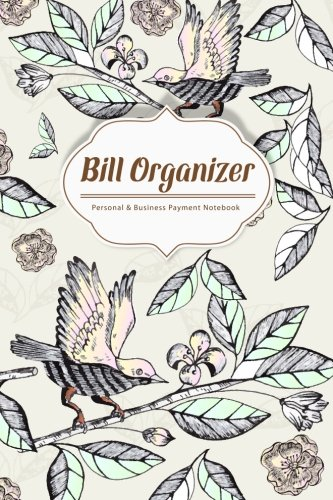 Bill Organizer: Hand Drawn Birds on the branches Personal Business Payment Notebook Receipt Organizer Expenses Log Financial Planner Journal Size 6x9 Inches 120 Pages (Volume 6) pdf