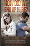 img - for How Did We End Up Here?: Surviving and Thriving in a Character-Disordered World book / textbook / text book