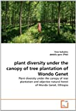 Plant Diversity under the Canopy of Tree Plantation of Wondo Genet, Frew Behabtu, 3639075889