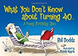 What You Don't Know about Turning 40, Bill Dodds, 068404000X