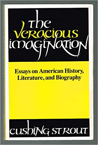 The Veracious Imagination Essays On American History Literature  The Veracious Imagination Essays On American History Literature And  Biography Cushing Strout  Amazoncom Books