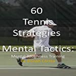 60 Tennis Strategies and Mental Tactics: Mental Toughness Training | Joseph Correa