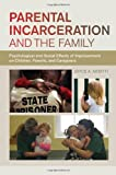 Parental Incarceration and the Family : Psychological and Social Effects of Imprisonment on Children, Parents, and Caregivers, Arditti, Joyce A., 081470512X