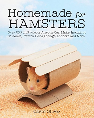 Homemade for Hamsters: Over 20 Fun Projects Anyone Can Make, Including Tunnels, Towers, Dens, Swings, Ladders and More (Mouse Care)