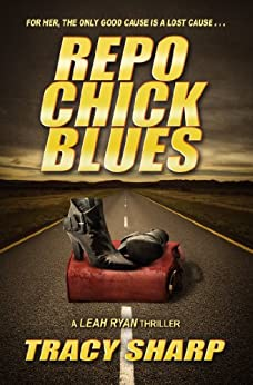 Repo Chick Blues (The Leah Ryan Thrillers Book 1) by [Sharp, Tracy]