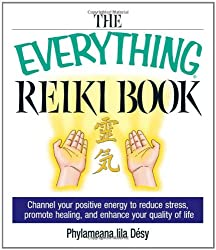 The Everything Reiki Book: Channel Your Positive Energy to Reduce Stress, Promote Healing, and Enhance Your Quality of Life