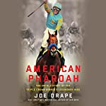 American Pharoah: The Untold Story of the Triple Crown Winner's Legendary Rise | Joe Drape