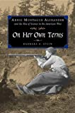 On Her Own Terms - Annie Montague Alexander and the Rise of Science in the American West, Barbara R. Stein, 0520227263