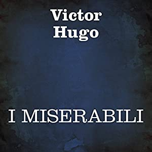I Miserabili [Les Miserables] Audiobook
