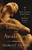 Love, Sex and Awakening: From Tantra to Spiritual Ecstasy