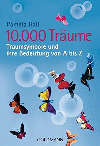 10.000 Träume: Traumsymbole und ihre Bedeutung von A bis Z Taschenbuch – 10. April 2007 Pamela Ball Brigitte Melkau Goldmann Verlag 3442168600