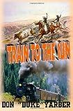 """Train to the Sun, Don """"Duke"""" Yarber, 0985069538"""
