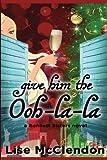 Give Him the Ooh-la-la (Bennett Sisters Mysteries) (Volume 3)