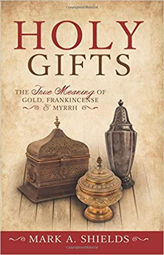 holy gifts the true meaning of gold frankincense and myrrh mark a shields 9781462116447 amazoncom books - Gold Frankincense And Myrrh Christmas Gifts
