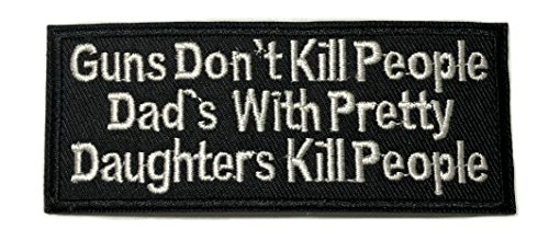 GUNS DON'T KILL PEOPLE DAD'S WITH PRETTY DAUGHTERS KILL PEOPLE Patch Funny Saying Text Words Logo Humor Theme Series Embroidered Sew/Iron on Badge DIY Appliques