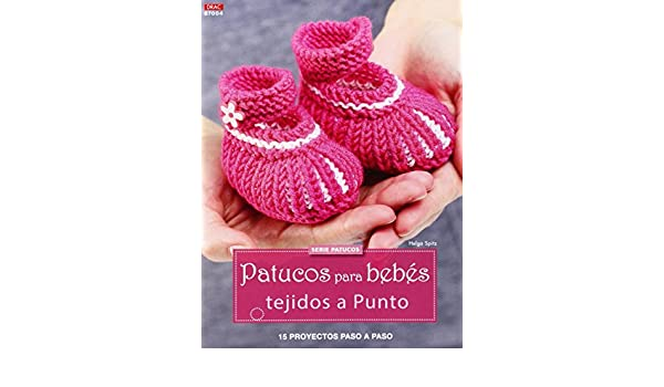 Patucos para bebés tejidos a punto : 15 proyectos paso a paso: Helga ...