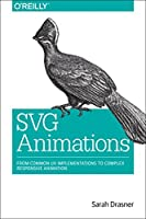 SVG Animations: From Common UX Implementations to Complex Responsive Animation Front Cover