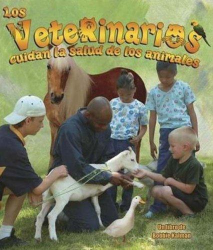 Los Veterinarios Cuidan La Salud De Los Animales/ Veterinarians Help Keep Animals Healthy (Mi Comunidad Y Quienes Contribuyen a Ella / My Community and Its Helpers) (Spanish Edition)