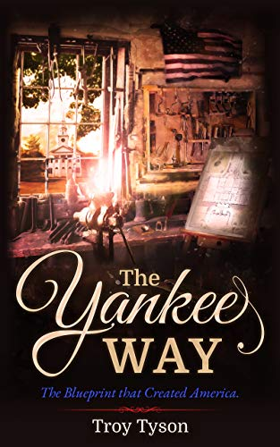 The Yankee Way: The Blueprint that Created America