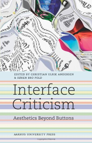 Interface Criticism: Aesthetics Beyond the Buttons Christian Ulrik Andersen