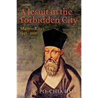 A Jesuit in the Forbidden City: Matteo Ricci 1552-1610 (English Edition)