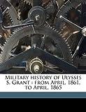 Military History of Ulysses S Grant, Adam Badeau, 1171512651