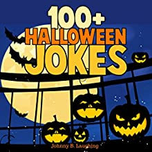 100+ Halloween Jokes: Funny Jokes for Kids, Volume 1 Audiobook by Johnny B. Laughing Narrated by Ryan Sitzberger