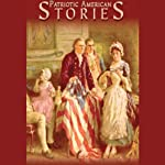 Patriotic American Stories  | more,Edward Everett Hale,Nina Moore Tiffany,Charles Fletcher Allen