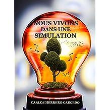 NOUS VIVONS DANS UNE SIMULATION (French Edition)
