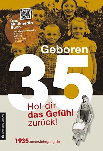 Geboren 35 - Das Multimedia Buch: Hol dir das Gefühl zurück! (Geboren 19xx - Hol dir das Gefühl zurück!)