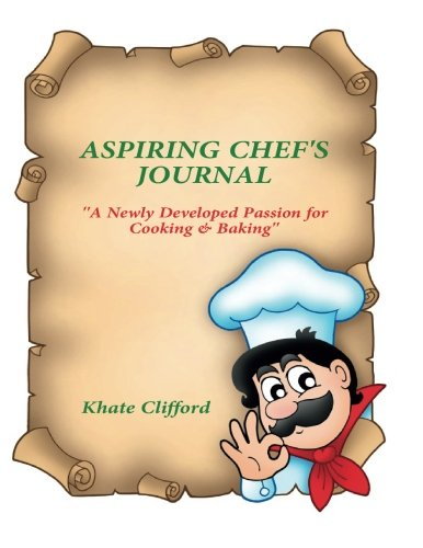 Download Aspiring Chef's Journal: A Newly Developed Passion for Cooking & Baking PDF
