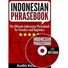 Indonesian Phrasebook: The Ultimate Indonesian Phrasebook for Travelers and Beginners (Audio Included)