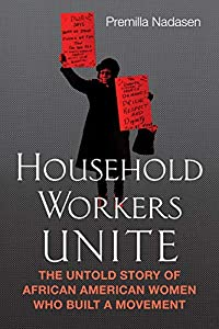 Hardcover Household Workers Unite : The Untold Story of the African American Women Who Built a Movement Book
