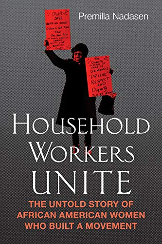 - Household Workers Unite: The Untold Story of African American Women Who Built a Movement