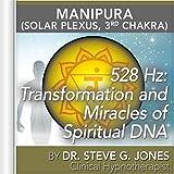 528 Hz: Transformation and Miracles of Spiritual DNA (Manipura) [Solar Plexus, 3rd Chakra]