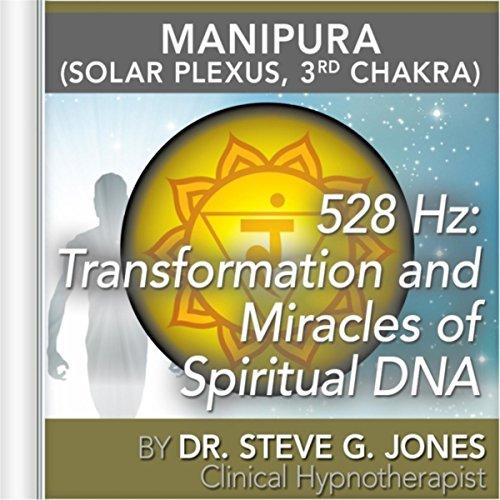 - 528 Hz: Transformation and Miracles of Spiritual DNA (Manipura) [Solar Plexus, 3rd Chakra]