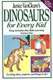 Janice VanCleave's Dinosaurs for Every Kid: Easy Activities that Make Learning Science Fun
