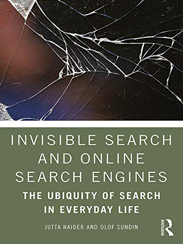 Invisible Search and Online Search Engines: The Ubiquity of Search in Everyday Life Reader