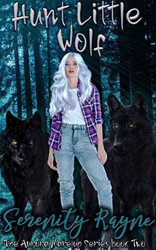 Hunt Little Wolf: The Aurora Marelup Series by [Rayne, Serenity]